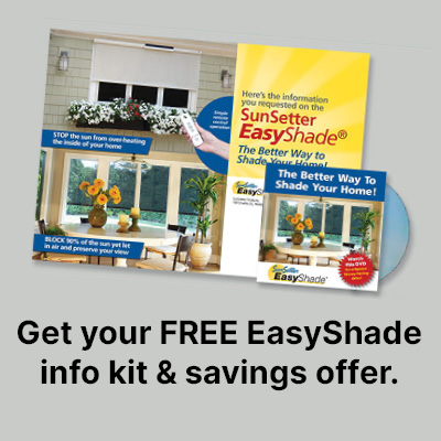 Get your FREE EasyShade Idea Kit and DVD PLUS a Savings Certificate!